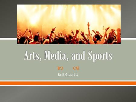 Arts, Media, and Sports Unit 6 part 1.