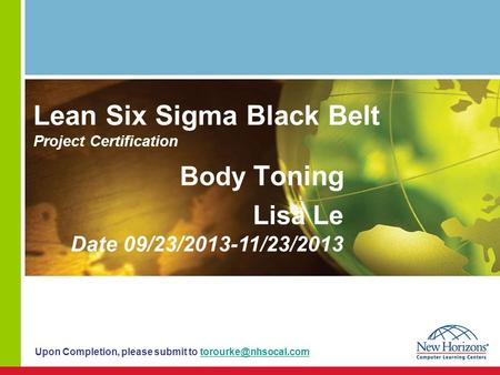 Lean Six Sigma Black Belt Project Certification Body Toning Lisa Le Date 09/23/2013-11/23/2013 Upon Completion, please submit to