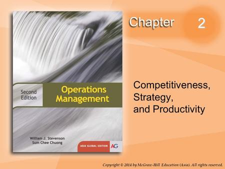 Copyright © 2014 by McGraw-Hill Education (Asia). All rights reserved. 2 Competitiveness, Strategy, and Productivity.
