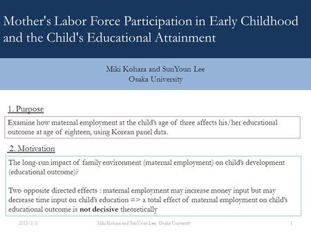 1. Purpose Examine how maternal employment at the child's age of three affects his/her educational outcome at age of eighteen, using Korean panel data.