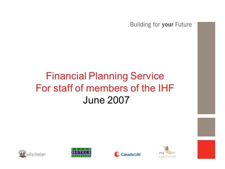 Financial Planning Service For staff of members of the IHF June 2007.