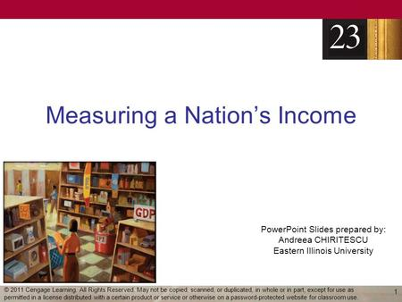 PowerPoint Slides prepared by: Andreea CHIRITESCU Eastern Illinois University Measuring a Nation's Income 1 © 2011 Cengage Learning. All Rights Reserved.