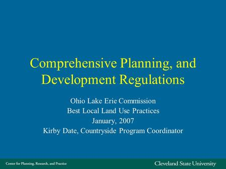 Comprehensive Planning, and Development Regulations Ohio Lake Erie Commission Best Local Land Use Practices January, 2007 Kirby Date, Countryside Program.