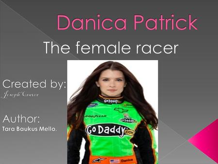 Patrick was born in Beloit, Wisconsin and her parents names were T.J. and Bev Patrick. She grew up in a nearby town called Roscoe, Illinois. Danica's.