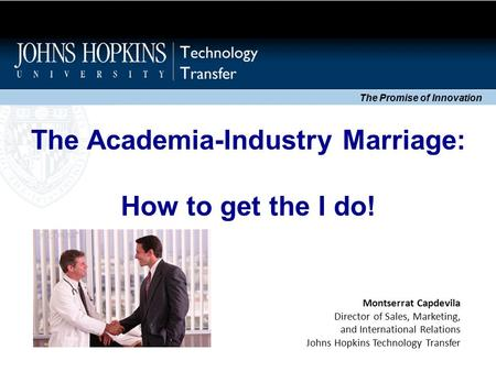 The Academia-Industry Marriage: How to get the I do! The Promise of Innovation Montserrat Capdevila Director of Sales, Marketing, and International Relations.
