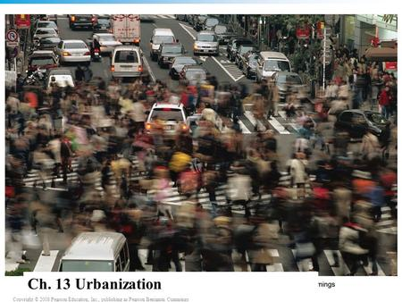 Copyright © 2008 Pearson Education, Inc., publishing as Pearson Benjamin Cummings 13_00CO.JPG Ch. 13 Urbanization.