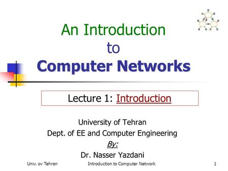 Univ. ov TehranIntroduction to Computer Network1 Computer Networks An Introduction to Computer Networks University of Tehran Dept. of EE and Computer Engineering.