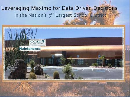 Leveraging Maximo for Data Driven Decisions In the Nation's 5 th Largest School District.
