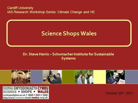 Science Shops Wales Dr. Steve Harris – Schumacher Institute for Sustainable Systems Cardiff University IAS Research Workshop Series: Climate Change and.