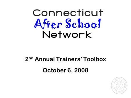 2 nd Annual Trainers' Toolbox October 6, 2008. Connecticut After School Network Training & Consultation Service.