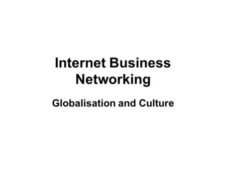 Internet Business Networking Globalisation and Culture.