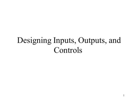 Designing Inputs, Outputs, and Controls