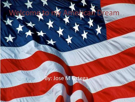 Welcome to my American Dream By: Jose M Ortega What I want to be when I grow up? I would like to be a video game designer. The reason I am going to become.