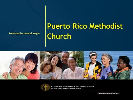 Caring For Those Who Serve Puerto Rico Methodist Church Presented by: Manuel Vargas.