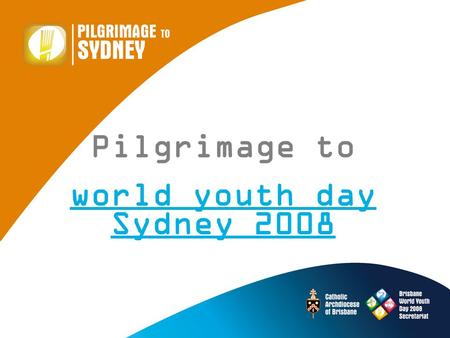 Pilgrimage to world youth day Sydney 2008. Welcome Program Outline 10:45 – 12:15 Timeline checkpoint Information from Sydney QLD Gathering Survival Tips.