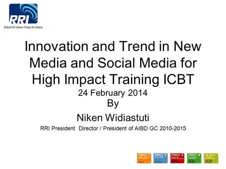 Innovation and Trend in New <strong>Media</strong> and Social <strong>Media</strong> for High Impact Training ICBT 24 February 2014 By Niken Widiastuti RRI President Director / President.
