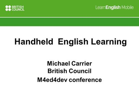 Handheld English Learning Michael Carrier British Council M4ed4dev conference.