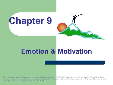 Emotion & Motivation Chapter 9 This multimedia product and its contents are protected under copyright law. The following are prohibited by law: any public.
