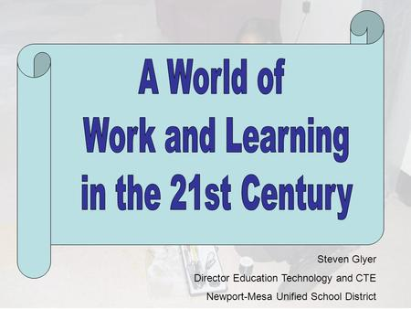 Steven Glyer Director Education Technology and CTE Newport-Mesa Unified School District.