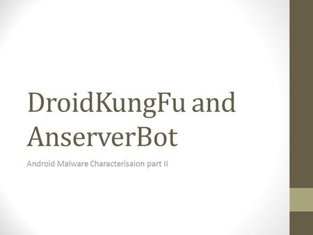 DroidKungFu and AnserverBot Android Malware Characterisaion part II.
