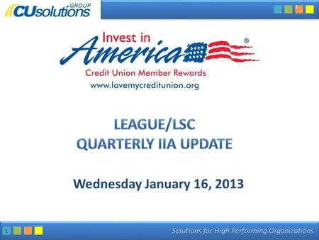1 Wednesday January 16, 2013 1. 2 1.Credit Union Participation 2.IIA Stats 3.Program Updates GM Sprint TurboTax Dell 4.New Program – Credit Union Auto.
