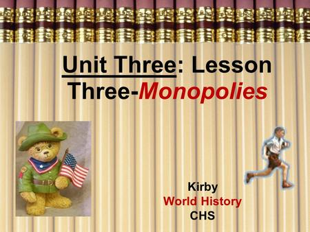 Unit Three: Lesson Three-<strong>Monopolies</strong> Kirby World History CHS.