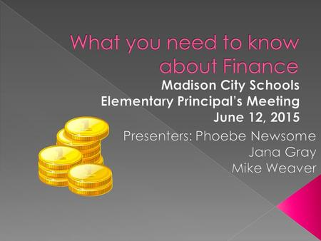 Elementary Principal's Meeting June 12, 2015 Presented by: Phoebe Newsome.