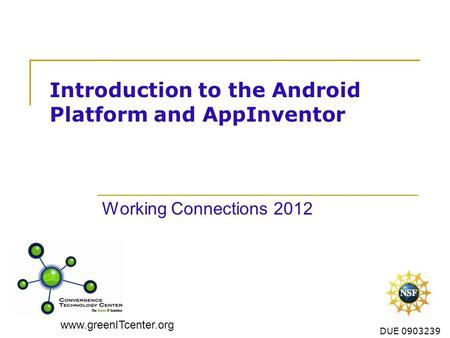 Www.greenITcenter.org DUE 0903239 Introduction to the Android Platform and AppInventor Working Connections 2012.