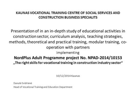 KAUNAS VOCATIONAL TRAINING CENTRE OF SOCIAL SERVICES AND CONSTRUCTION BUSINESS SPECIALITS Presentation of in an in-depth study of educational activities.