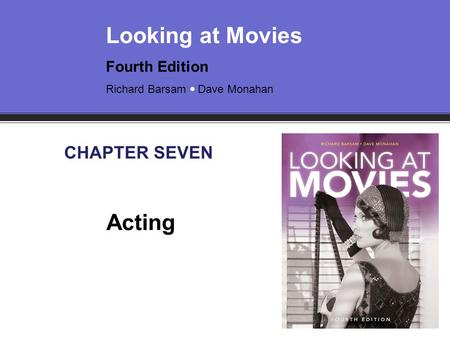 Looking at Movies Fourth Edition Richard Barsam  Dave Monahan CHAPTER SEVEN Acting.