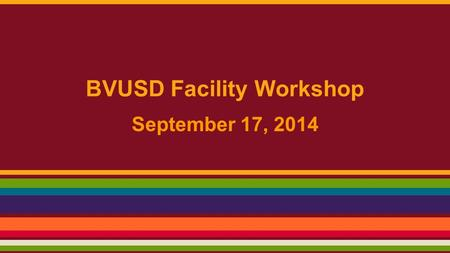BVUSD Facility Workshop September 17, 2014. Board Policy-BP 7110 The Board of Trustees recognizes the importance of long-range planning for school facilities.