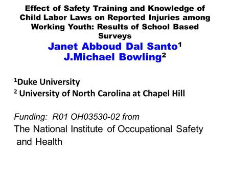 Effect of Safety Training and Knowledge of Child Labor Laws on Reported Injuries among Working Youth: Results of School Based Surveys Janet Abboud Dal.