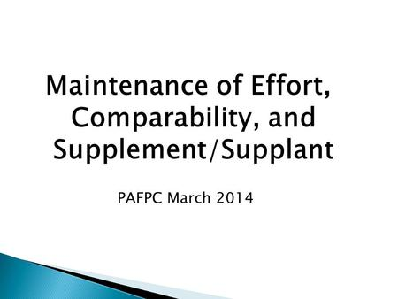 Maintenance of Effort, Comparability, and Supplement/Supplant PAFPC March 2014.