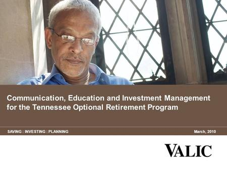 SAVING : INVESTING : PLANNINGMarch, 2010 Communication, Education and Investment Management for the Tennessee Optional Retirement Program.