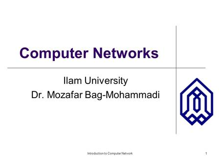 Introduction to Computer Network1 Computer Networks Ilam University Dr. Mozafar Bag-Mohammadi.