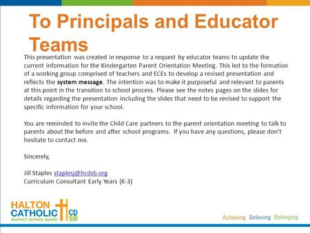 To Principals and Educator Teams This presentation was created in response to a request by educator teams to update the current information for the Kindergarten.