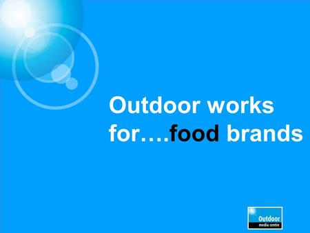 Outdoor works for….food brands. Source: TGI 2013/Exterion MediaTop Indexing Lifestyle statements (DA/TA) Heavy OOH Definitely / Tend to agree with…. ""