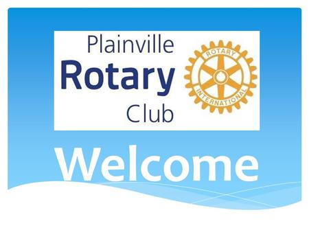 Welcome. WHAT IS ROTARY? We are neighbors, community leaders, and global citizens uniting for the common good. With you, we can accomplish even more.