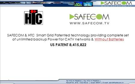 1 SAFECOM & HTC Smart Grid Patented technology providing complete set of unlimited backup Power for CATV networks & Without Batteries US PATENT 8,415,822.