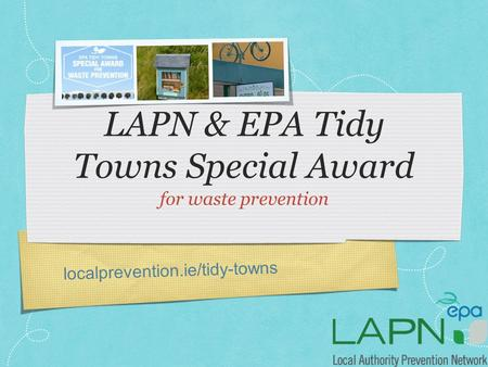 Localprevention.ie/tidy-towns LAPN & EPA Tidy Towns Special Award for waste prevention.
