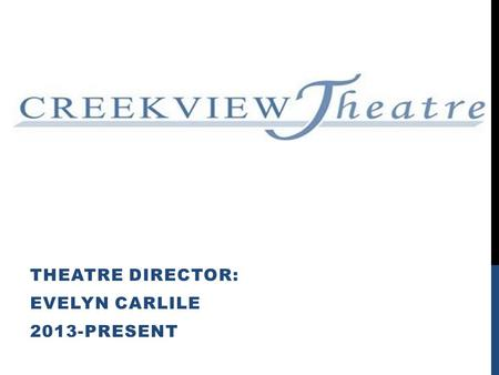 THEATRE DIRECTOR: EVELYN CARLILE 2013-PRESENT. Evelyn Carlile Theatre Director Drama Club International Thespian Society Booster Club Theatre Productions.