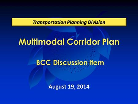 Multimodal Corridor Plan BCC Discussion Item Transportation Planning Division August 19, 2014.