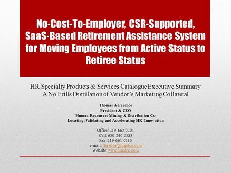 No-Cost-To-Employer, CSR-Supported, SaaS-Based Retirement Assistance System for Moving Employees from Active Status to Retiree Status HR Specialty Products.