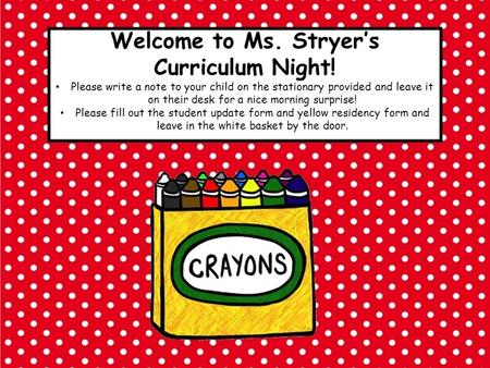 Welcome to Ms. Stryer's Curriculum Night! Please write a note to your child on the stationary provided and leave it on their desk for a nice morning surprise!