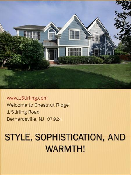 Www.1Stirling.com Welcome to Chestnut Ridge 1 Stirling Road Bernardsville, NJ 07924.
