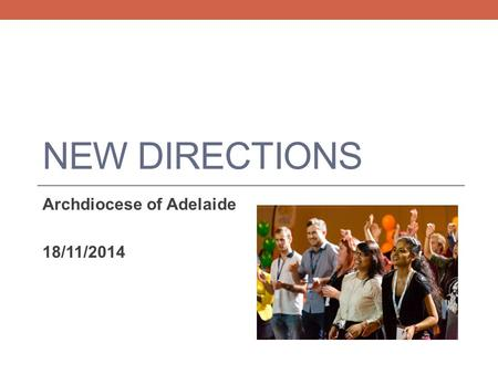 NEW DIRECTIONS Archdiocese of Adelaide 18/11/2014.