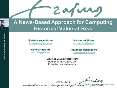 A News-Based Approach for Computing Historical Value-at-Risk International Symposium on Management Intelligent Systems 2012 (IS-MiS 2012) Frederik Hogenboom.