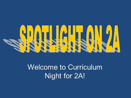 Welcome to Curriculum Night for 2A! Graduated from Baylor University with Bachelor of Science in Education in 1991 Graduated from Baylor University with.