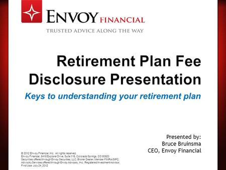 Keys to understanding your retirement plan © 2012 Envoy Financial, Inc. All rights reserved. Envoy Financial, 8415 Explorer Drive, Suite 115, Colorado.