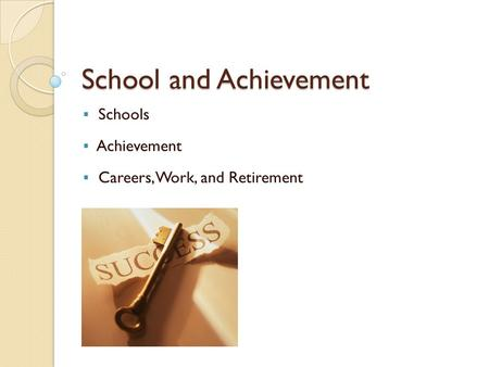 School and Achievement  Schools  Achievement  Careers, Work, and Retirement.